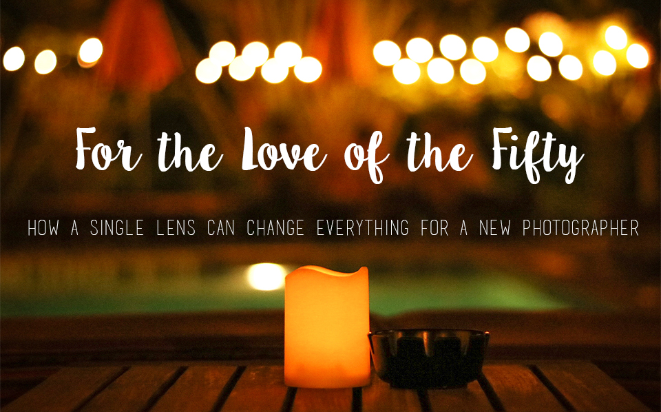 Canon For the Love of the Fifty Hero For the Love of the Fifty: How a Single Lens Changes Everything for a New Photographer