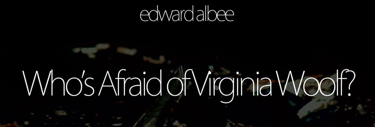Who's Afraid of Virginia Woolf? by Edward Albee – play