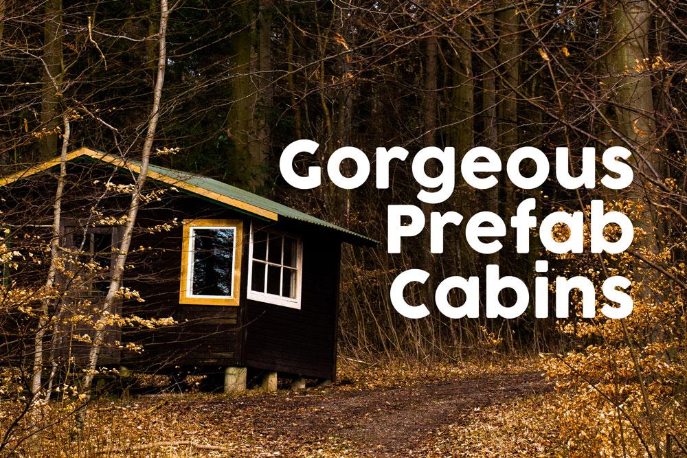 Prefab Cabins 10 Modern Prefab Cabins That Look Stunning (2021 Edition)