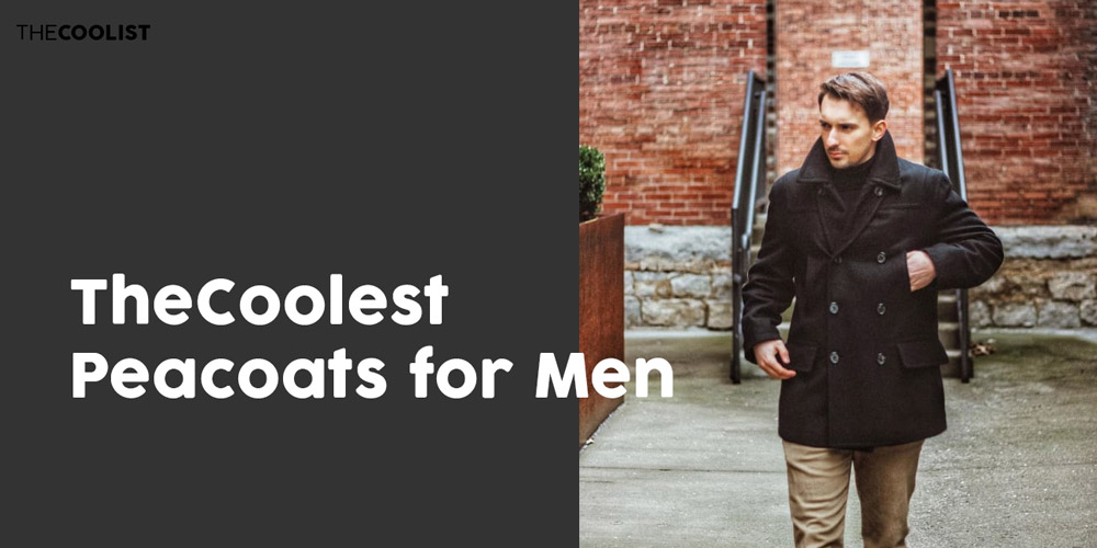 Mens Peacoats The 8 Coolest Mens Peacoats to Wear in 2021 (Buying Guide)