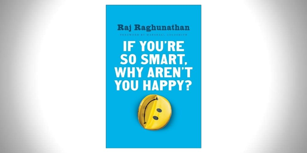 If Youre So Smart Why Arent You Happy  Raj Raghunathan Top 13 Best Self Improvement Books to Win at Life (2021 Edition)
