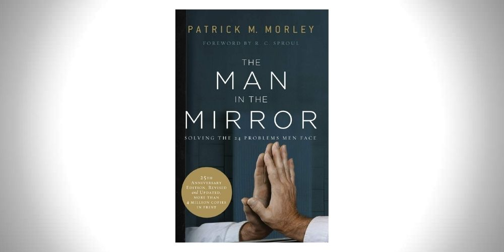 The Man in the Mirror_ Solving the 24 Problems Men Face - Patrick M. Morley