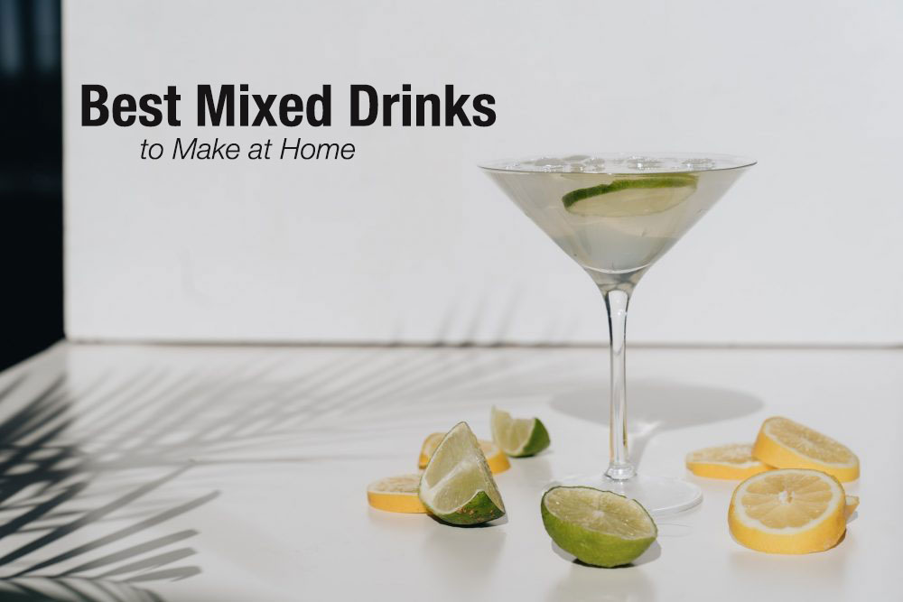 Best Mixed Drinks to Make at Home
