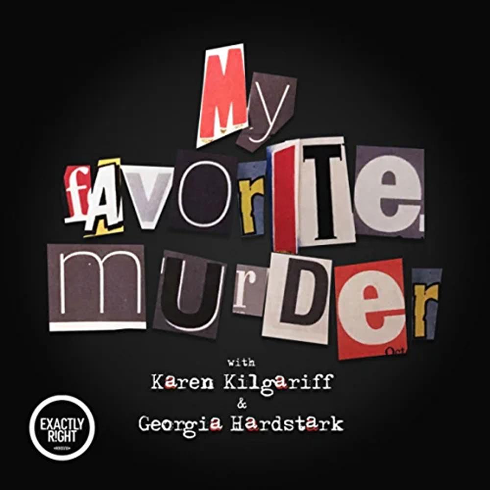 good crime podcast my favorite murder